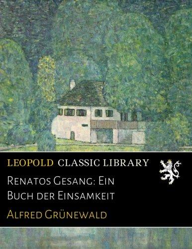 Renatos Gesang: Ein Buch der Einsamkeit