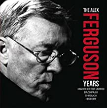 Alex Ferguson Years (Backpass Through History)