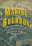 Making Bourbon: A Geographical History of...
