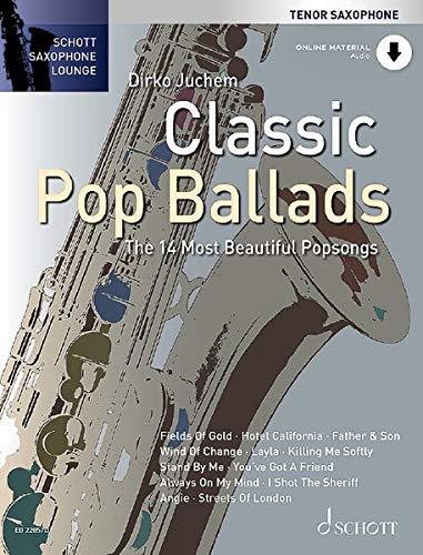 Classic Pop Ballads: The 14 Most Beautiful Popsongs. Tenor-Saxophon. Ausgabe mit Online-Audiodatei. (Schott Saxophone Lounge)