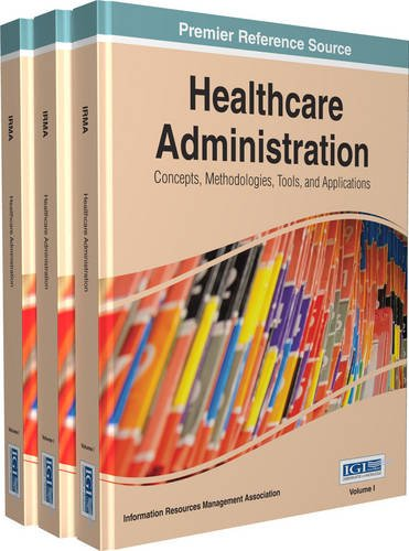 Healthcare Administration: Concepts, Methodologies, Tools, and Applications