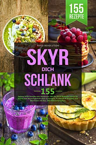 SKYR DICH SCHLANK: 155 leckere SKYR Rezepte zum Abnehmen. Mit der SKYR Methode Schritt für Schritt zum Wunschgewicht ohne zu hungern. Kochbuch & Ratgeber zum Abnehmen mit Skyr. Mit Nährwertangaben.