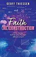 Faith (RE)Construction: 31 Day Journey Deconstructing Your Faith Without Losing It
