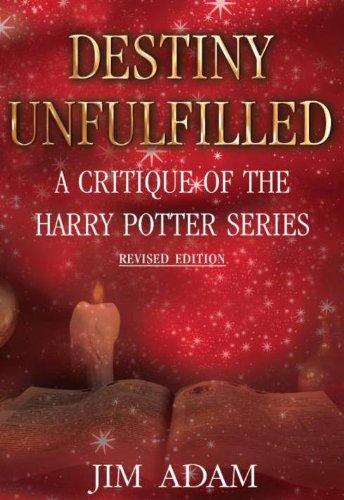 Destiny Unfulfilled: A Critique of the Harry Potter Series