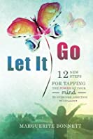 Let It Go: 12 New Steps for Tapping the Power of Your Mind to Overcome Addiction With Fastereft