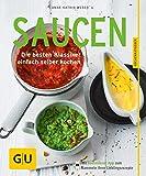 Saucen: Die besten Klassiker einfach selber kochen (GU KüchenRatgeber) (German Edition)