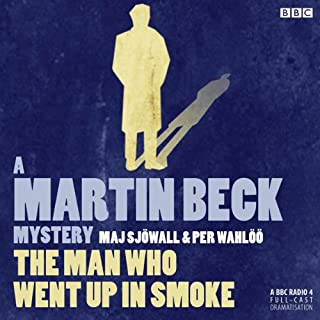 The Man Who Went Up in Smoke (Dramatised)     Martin Beck, Book 2              By:                                                                                                                                 Maj Sjowall,                                                                                        Per Wahloo                               Narrated by:                                                                                                                                 Steven Mackintosh                      Length: 1 hr and 14 mins     16 ratings     Overall 4.6