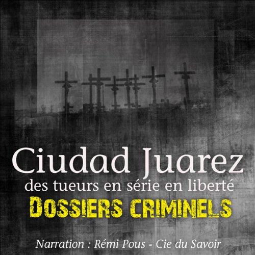 Couverture de Ciudad Juarez, terrain de jeu pour tueurs en série
