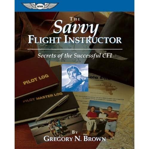f2fda656e18 The Savvy Flight Instructor  Secrets of the Successful CFI (ASA ...