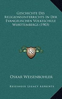 Geschichte Des Religionsunterrichts in Der Evangelischen Volksschule Wurttembergs (1903)