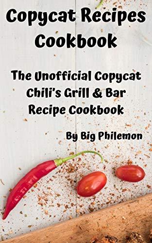 Copycat Recipes Cookbook: The Unofficial Copycat Chili's Grill & Bar Recipe Cookbook (English Edition)