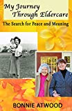 My Journey Through Eldercare: The Search for Peace and Meaning