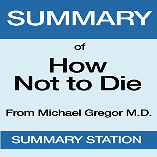 Summary of How Not to Die by Michael Greger, MD, with Gene Stone audiobook cover art