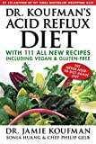 Dr. Koufman's Acid Reflux Diet: With 111 All New Recipes Including Vegan & Gluten-Free: The...