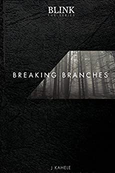 Blink: The Series - Breaking Branches by [J Kahele]