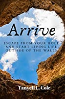 ARRIVE: Escape from your hole and start living life outside of the walls