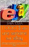 1 000 $ en une semaine sur eBay : 'Découvrez à quel point il est vraiment facile de travailler à partir de la vente à domicile sur eBay'. (French Edition)