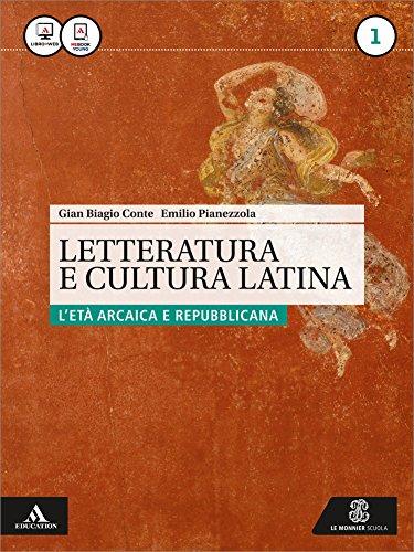 Letteratura e cultura latina. Per i Licei e gli Ist. magistrali. Con e-book. Con espansione online. L'età arcaica e repubblicana (Vol. 1)