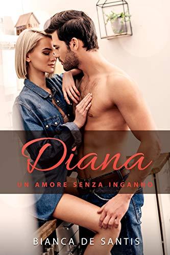 Diana - Un amore senza inganno: Romanzo per adulti