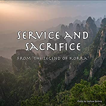 """Service and Sacrifice (From """"The Legend of Korra"""")"""