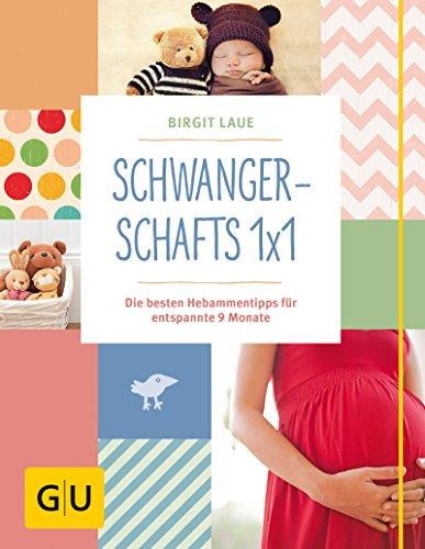 Schwangerschafts 1x1: Die besten Hebammentipps für entspannte 9 Monate (GU Einzeltitel Partnerschaft & Familie)