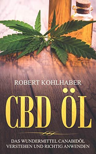 CBD Öl: Das Wundermittel Canabidöl verstehen und richtig anwenden: I Mit diesem CBD Handbuch gegen Stress, Depression und Schlafstörungen ankämpfen.