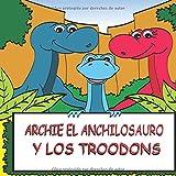 Archie el Anchilosauro y los Troodons: Una Historia Ilustrada de Dinosaurios para Niños (Aventura de Dinosaurios para niños) (Spanish Edition)