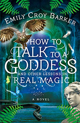 How to Talk to a Goddess and Other Lessons in Real Magic by [Emily Croy Barker]