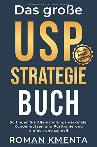 Das große USP Strategie Buch: So finden Sie Alleinstellungsmerkmale, Kundennutzen und Positionierung einfach und schnell (Business Success, Band 1)
