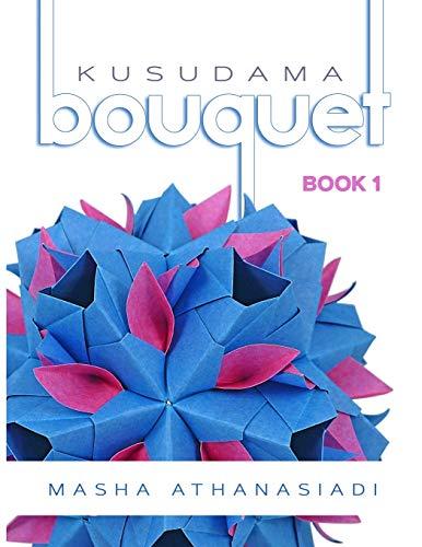 Kusudama Bouquet: Book 1: Volume 1