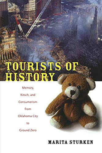 Tourists of History: Memory, Kitsch, and Consumerism from Oklahoma City to Ground Zero