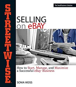 Streetwise Selling On Ebay: How to Start, Manage, And Maximize a Successful eBay Business by [Sonia Weiss]