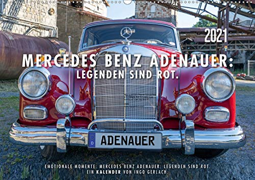 Mercedes Benz Adenauer: Legenden sind rot. (Wandkalender 2021 DIN A2 quer)