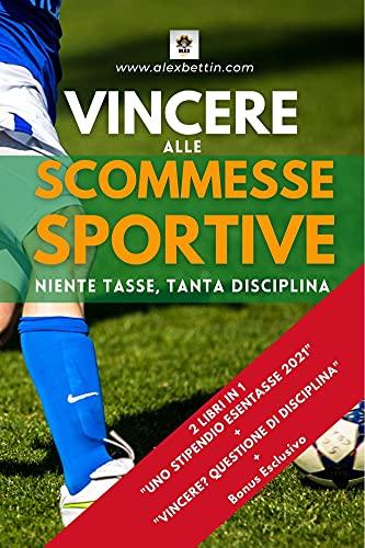 Vincere alle Scommesse Sportive (2 Libri in 1): Niente Tasse, Tanta Disciplina