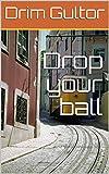 Drop your ball (English Edition)