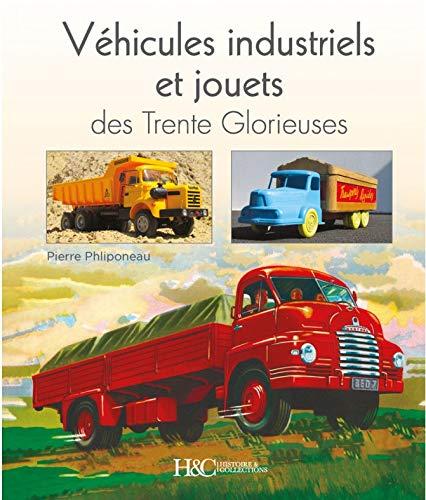 Véhicules industriels et jouets des Trente Glorieuses : Miroirs entre rêves et réalités