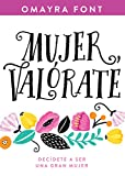 Mujer, valórate: Decídete a ser una gran mujer (Spanish Edition)