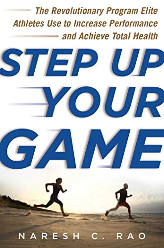 Step Up Your Game: The Revolutionary Program Elite Athletes Use to Increase Performance and Achieve Total Health (English Edition)