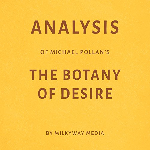 Analysis of Michael Pollan's The Botany of Desire by Milkyway Media audiobook cover art
