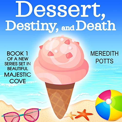 Dessert, Destiny, and Death Audiobook By Meredith Potts cover art