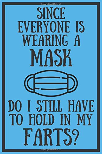 Since Everyone Is Wearing A Mask Do I Still Have To Hold In My Farts?: Funny Lock Down Isolation Gift Ideas For Coworkers Colleagues Boyfriend ... Present - Better Than a Card! MADE IN USA