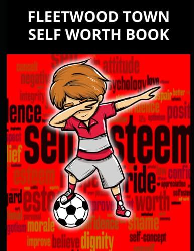 Fleetwood Town Self Worth Book: Fleetwood Town FC Personal Journal, Fleetwood Town Football Club, Fleetwood Town FC Diary, Fleetwood Town FC Planner, Fleetwood Town FC