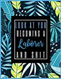 Look At You Becoming A Laborer And Shit: 2021-2022 Planner for Laborer, 2-Year Planner With Daily, Weekly, Monthly And Calendar (January 2021 through December 2022)