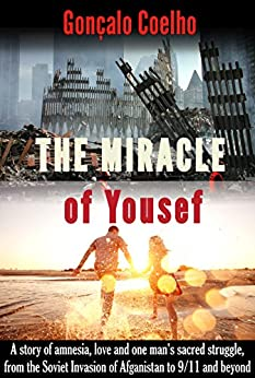 The Miracle of Yousef: A love inspired historical novel or the story about one man's sacred struggle by [Gonçalo Coelho, Kevin Mathewson]