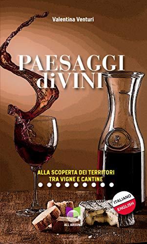 Paesaggi divini: Alla scoperta dei territori tra vigne e cantine (Italian Edition)