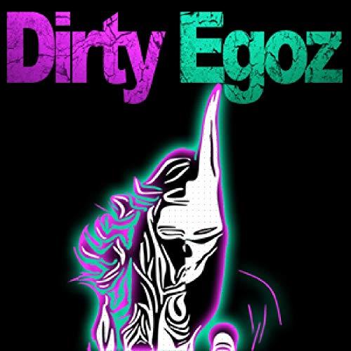 Dirty Egoz [Explicit]