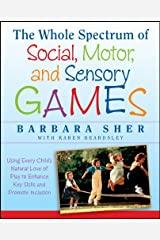 The Whole Spectrum of Social, Motor and Sensory Games: Using Every Child's Natural Love of Play to Enhance Key Skills and Promote Inclusion Kindle Edition