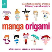 Manga Origami: Easy Techniques for Creating 20 Super-Cute Characters