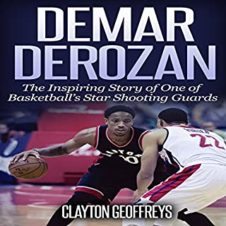 DeMar DeRozan: The Inspiring Story of One of Basketball's Star Shooting Guards cover art
