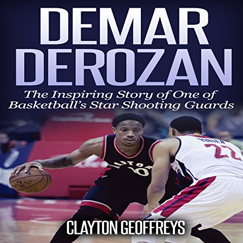 DeMar DeRozan: The Inspiring Story of One of Basketball's Star Shooting Guards audiobook cover art